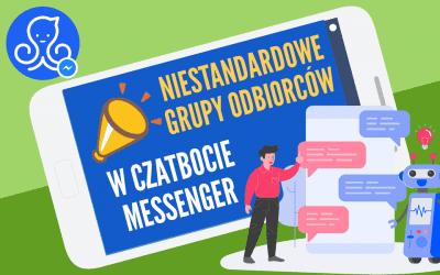 Jak stworzyć niestandardową grupę odbiorców w Czatbocie Messenger