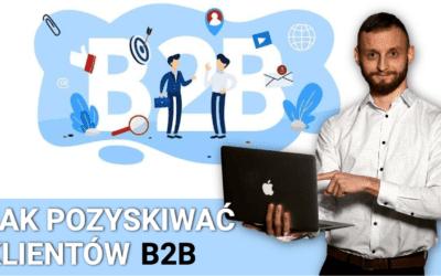 Jak pozyskiwać klientów B2B – Marketing i Sprzedaż