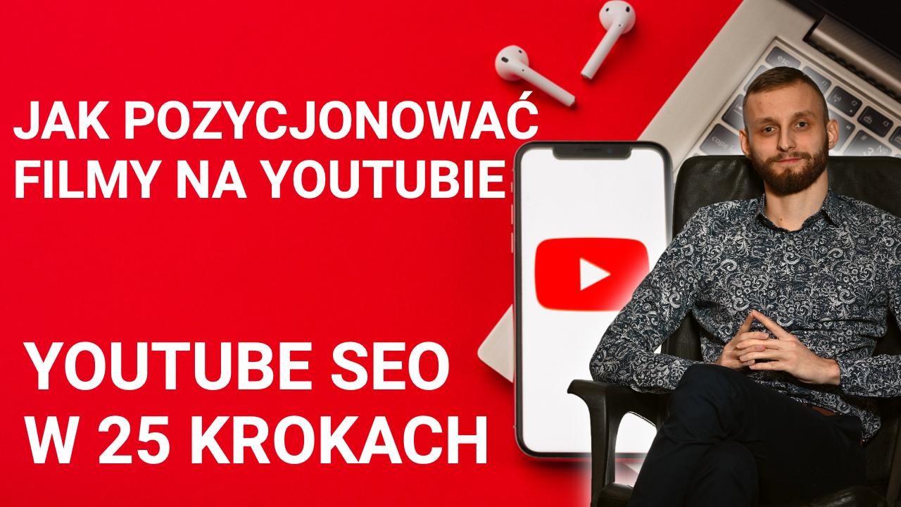 Jak pozycjonować filmy na youtubie? Youtube seo w praktyce