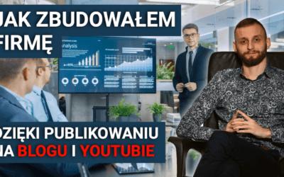 Jak rozkręciłem biznes w oparciu o bloga i kanał youtube. Mój pomysł na biznes online.