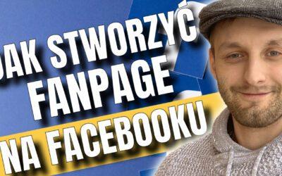 Jak założyć stronę na Facebooku – Tworzenie Fanpage na Fb od A do Z