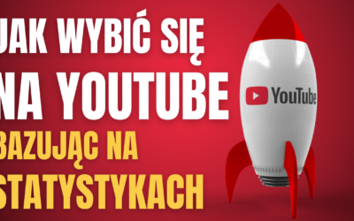 Jak wybić się na Youtube w 2022 roku bazując na statystykach kanału – Poradnik krok po kroku